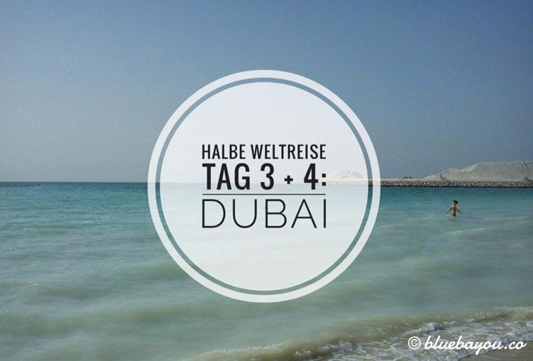 Das Meer in Dubai: Tag 3 und 4 der halben Weltreise.